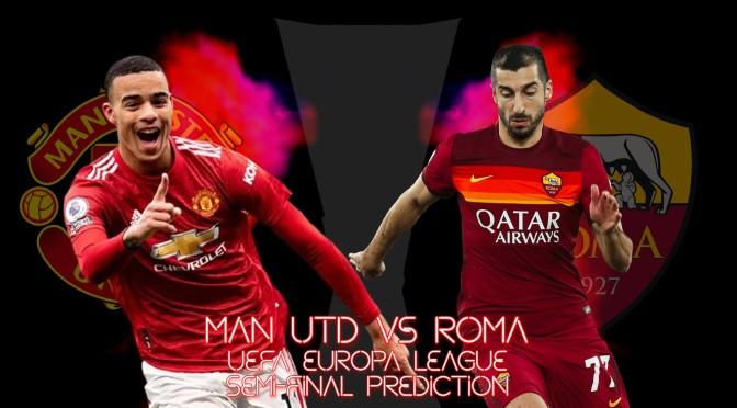 Manchester United vs AS Roma – Europa League semi-final prediction