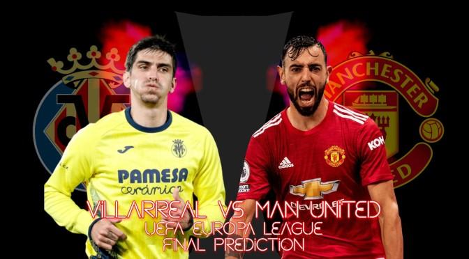 Villarreal vs Manchester United – Europa League final prediction